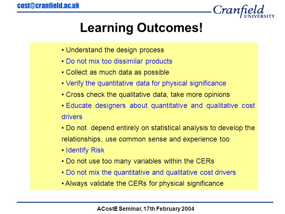 cost@cranfield.ac.uk ACostE Seminar, 17th February 2004 Learning Outcomes.