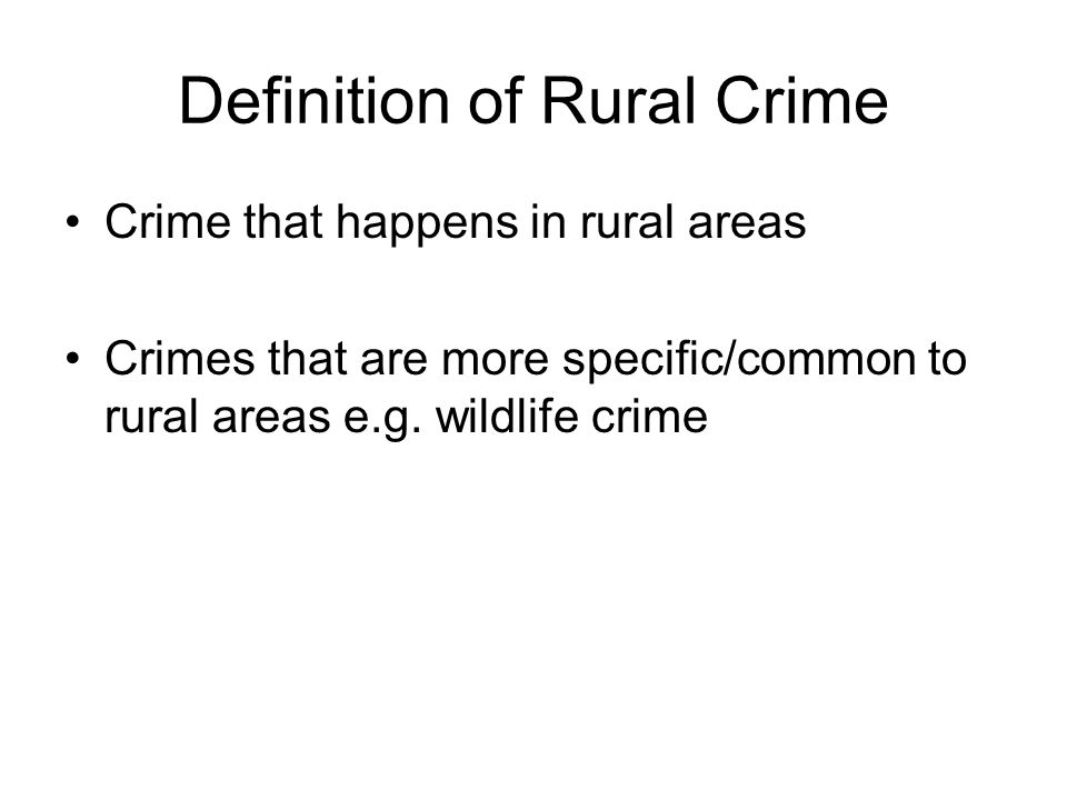 Definition of Rural Crime Crime that happens in rural areas Crimes that are more specific/common to rural areas e.g. wildlife crime