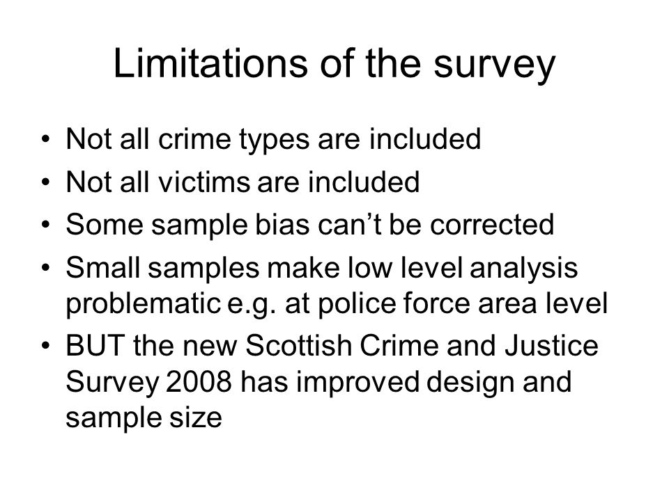 Limitations of the survey Not all crime types are included Not all victims are included Some sample bias can't be corrected Small samples make low lev