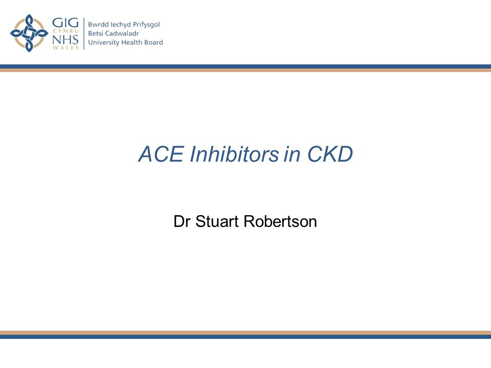 ACE Inhibitors in CKD Dr Stuart Robertson