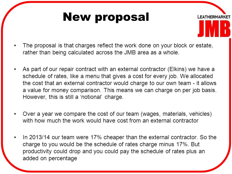 New proposal The proposal is that charges reflect the work done on your block or estate, rather than being calculated across the JMB area as a whole.