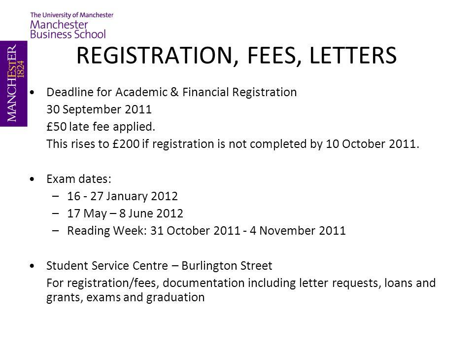 REGISTRATION, FEES, LETTERS Deadline for Academic & Financial Registration 30 September 2011 £50 late fee applied.