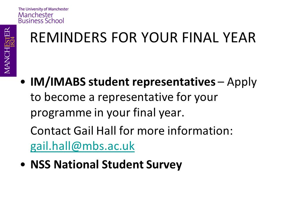 REMINDERS FOR YOUR FINAL YEAR IM/IMABS student representatives – Apply to become a representative for your programme in your final year.