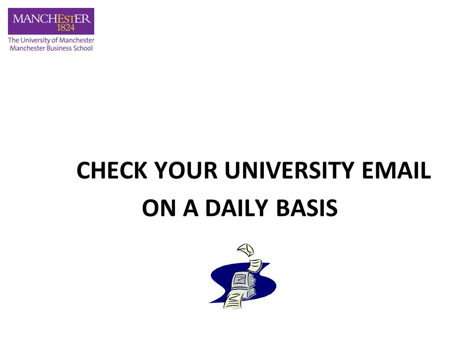 CHECK YOUR UNIVERSITY EMAIL ON A DAILY BASIS