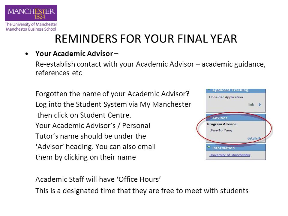 REMINDERS FOR YOUR FINAL YEAR Your Academic Advisor – Re-establish contact with your Academic Advisor – academic guidance, references etc Forgotten the name of your Academic Advisor.