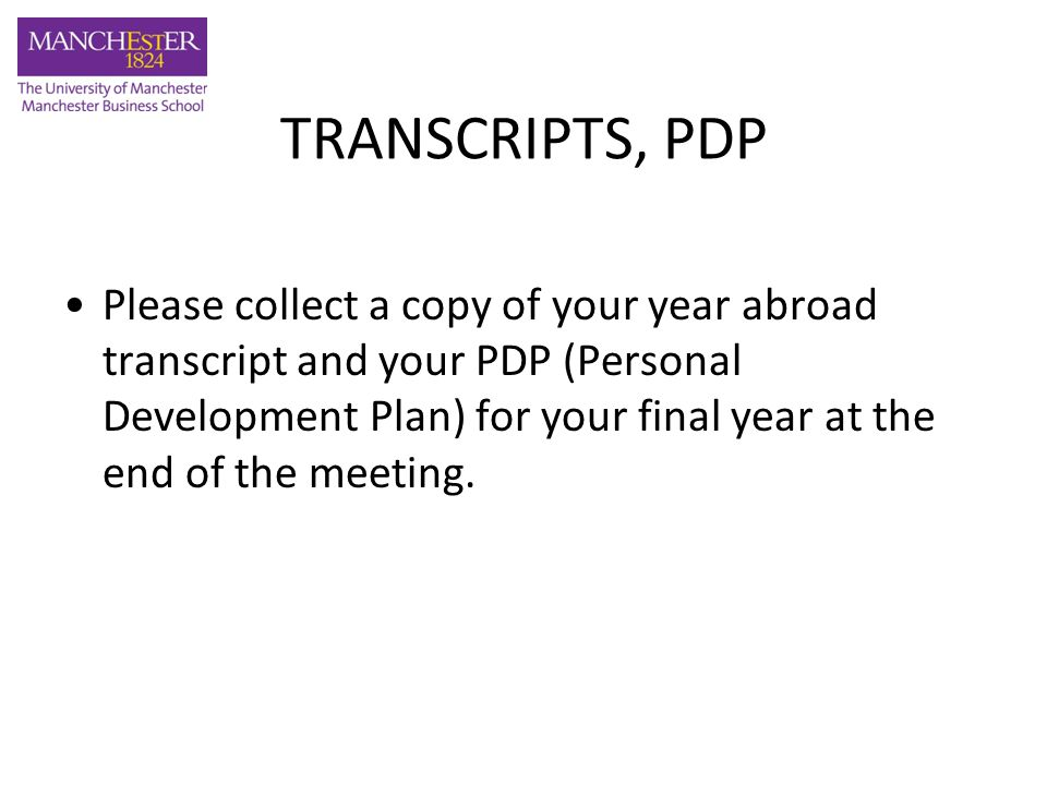 TRANSCRIPTS, PDP Please collect a copy of your year abroad transcript and your PDP (Personal Development Plan) for your final year at the end of the m