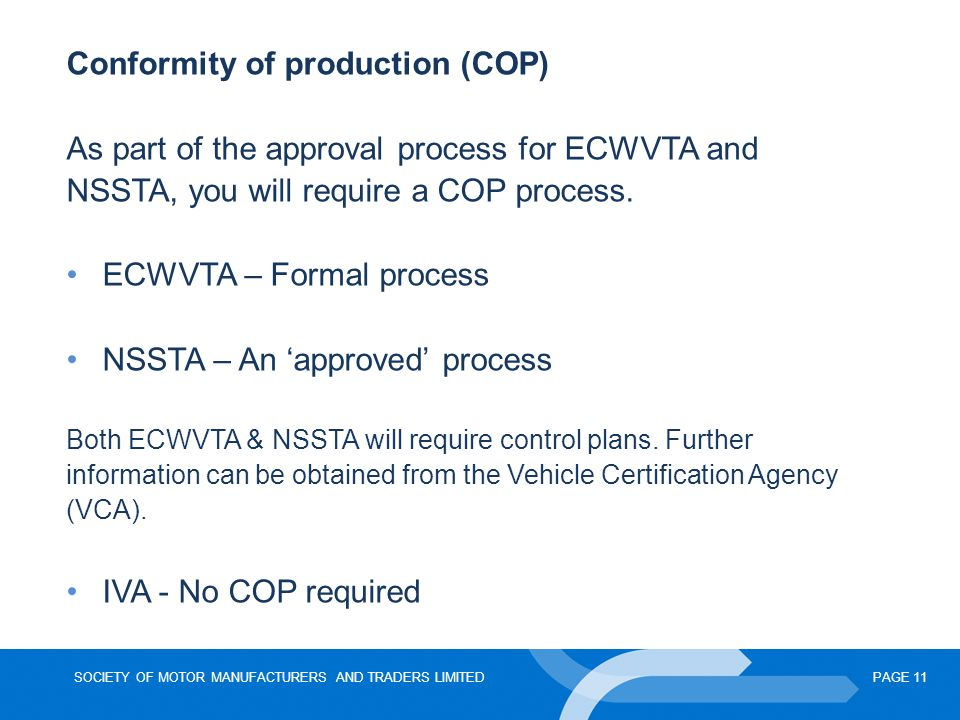 SOCIETY OF MOTOR MANUFACTURERS AND TRADERS LIMITEDPAGE 11 Conformity of production (COP) As part of the approval process for ECWVTA and NSSTA, you wil