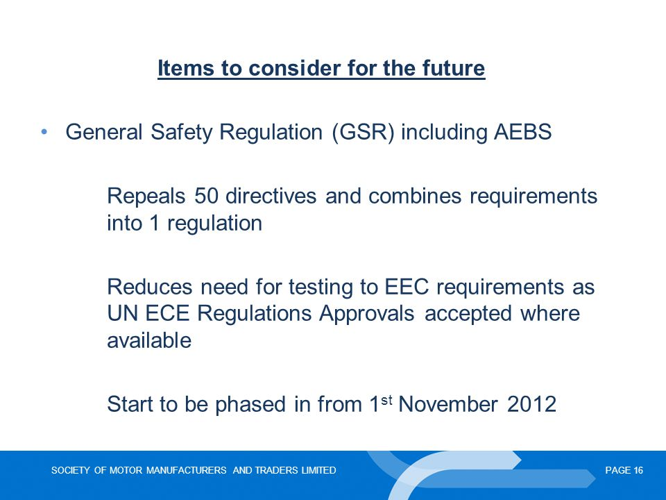 SOCIETY OF MOTOR MANUFACTURERS AND TRADERS LIMITEDPAGE 16 Items to consider for the future General Safety Regulation (GSR) including AEBS Repeals 50 d