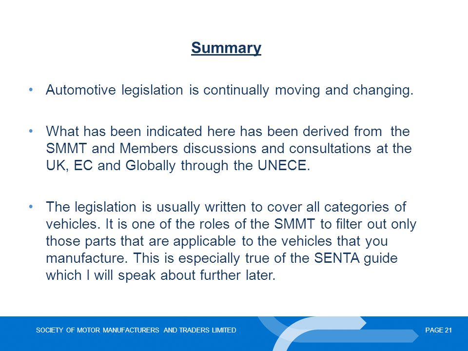 SOCIETY OF MOTOR MANUFACTURERS AND TRADERS LIMITEDPAGE 21 Summary Automotive legislation is continually moving and changing.