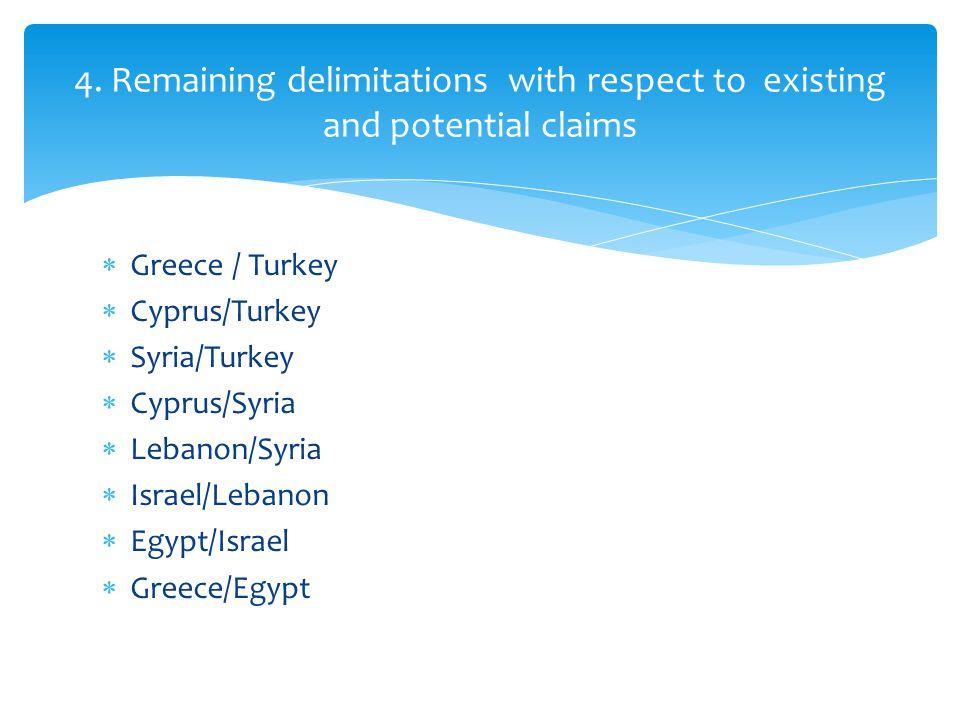  Greece / Turkey  Cyprus/Turkey  Syria/Turkey  Cyprus/Syria  Lebanon/Syria  Israel/Lebanon  Egypt/Israel  Greece/Egypt 4.