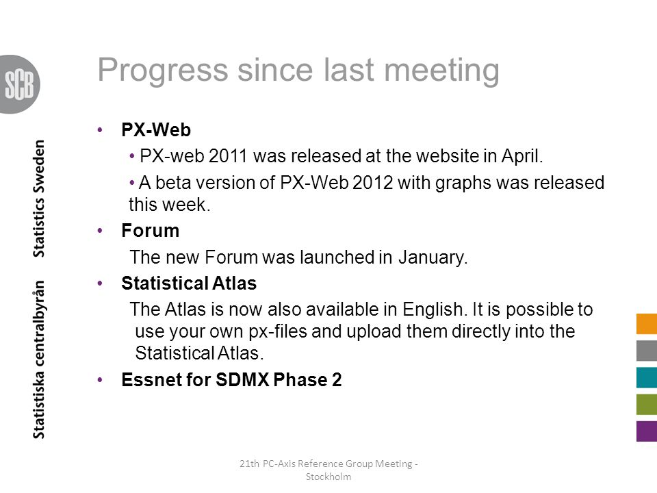 Progress since last meeting PX-Web PX-web 2011 was released at the website in April. A beta version of PX-Web 2012 with graphs was released this week.
