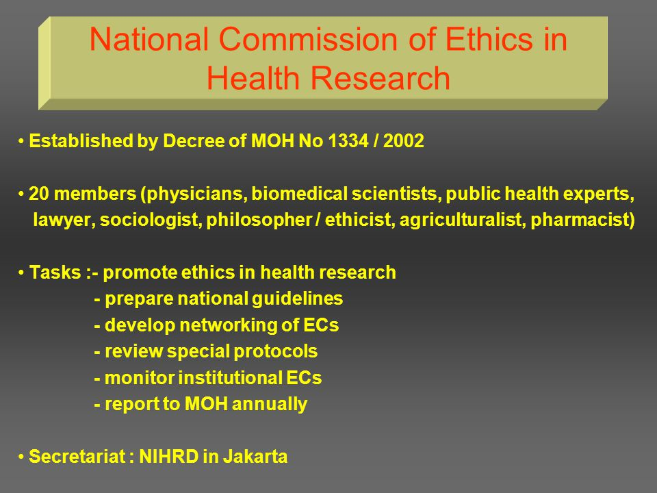 Development of Research Ethics in Indonesia 2002 - Second National Workshop on research ethics : prepared draft national guidelines on ethics of health research and proposed establishment of a National Commission on Health Research Ethics - Decree no.