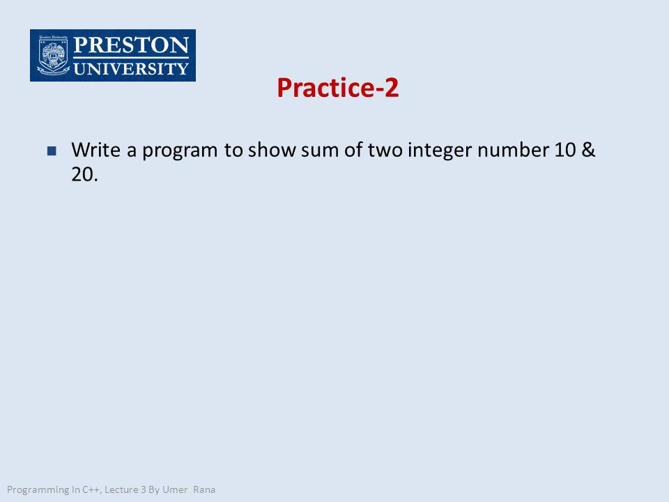 Practice-2 n Write a program to show sum of two integer number 10 & 20.