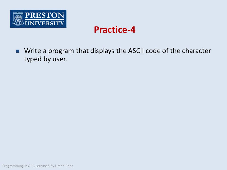 Practice-4 n Write a program that displays the ASCII code of the character typed by user.