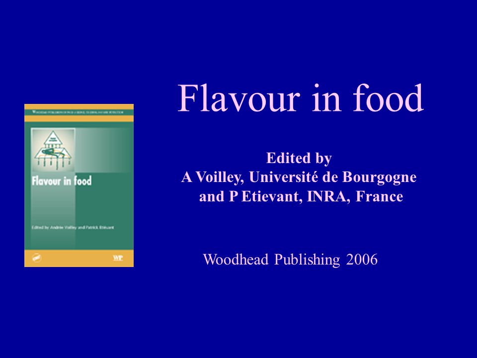 Flavour in food Edited by A Voilley, Université de Bourgogne and P Etievant, INRA, France Woodhead Publishing 2006