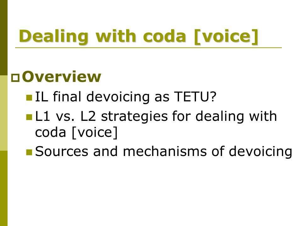 Dealing with coda [voice]  Overview IL final devoicing as TETU.