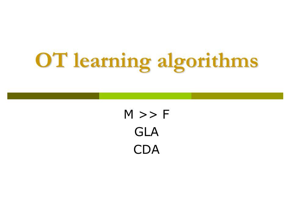 OT learning algorithms M >> F GLA CDA