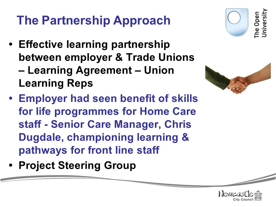 The Partnership Approach  Effective learning partnership between employer & Trade Unions – Learning Agreement – Union Learning Reps  Employer had se