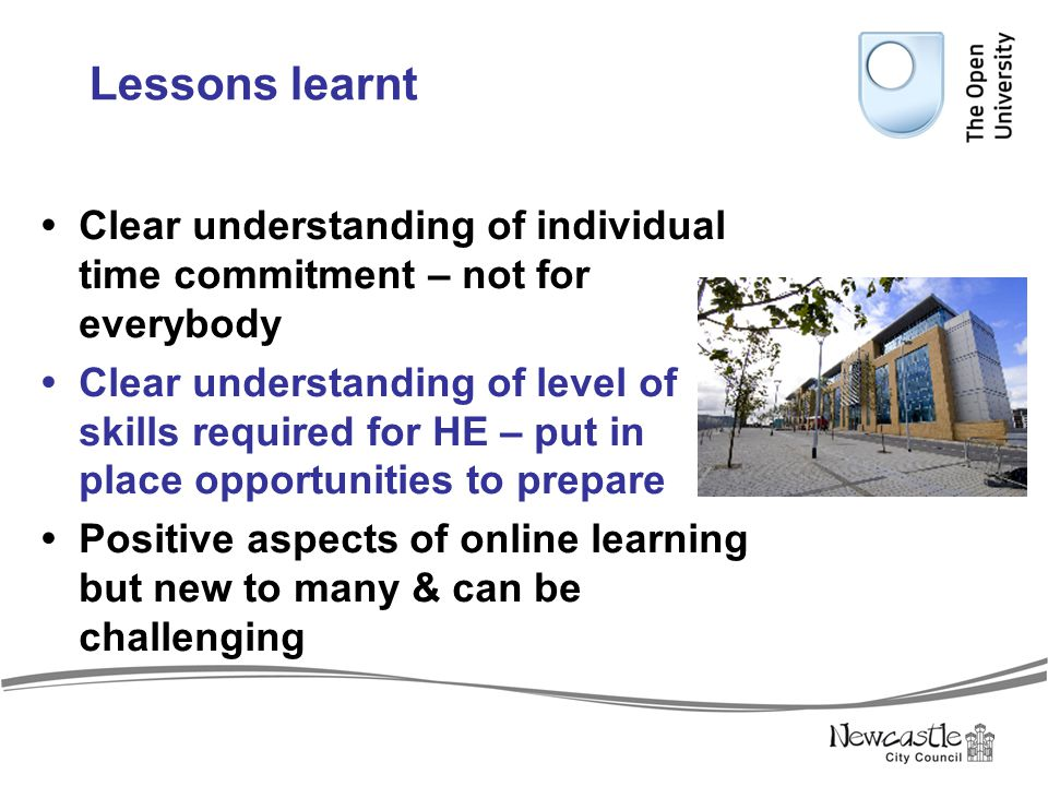 Lessons learnt  Clear understanding of individual time commitment – not for everybody  Clear understanding of level of skills required for HE – put