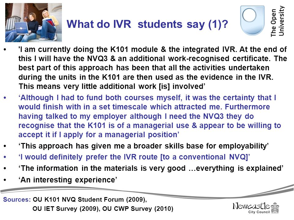What do IVR students say (1)?  'I am currently doing the K101 module & the integrated IVR. At the end of this I will have the NVQ3 & an additional wo