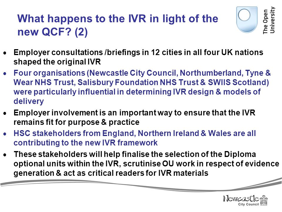 What happens to the IVR in light of the new QCF? (2)  Employer consultations /briefings in 12 cities in all four UK nations shaped the original IVR 