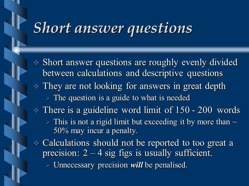 Essay Questions  Essay questions are looking for an answer in greater depth on a topic.