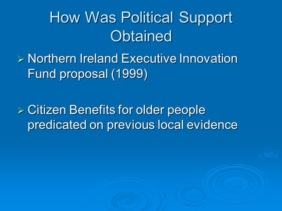 How Was Political Support Obtained  Northern Ireland Executive Innovation Fund proposal (1999)  Citizen Benefits for older people predicated on previous local evidence