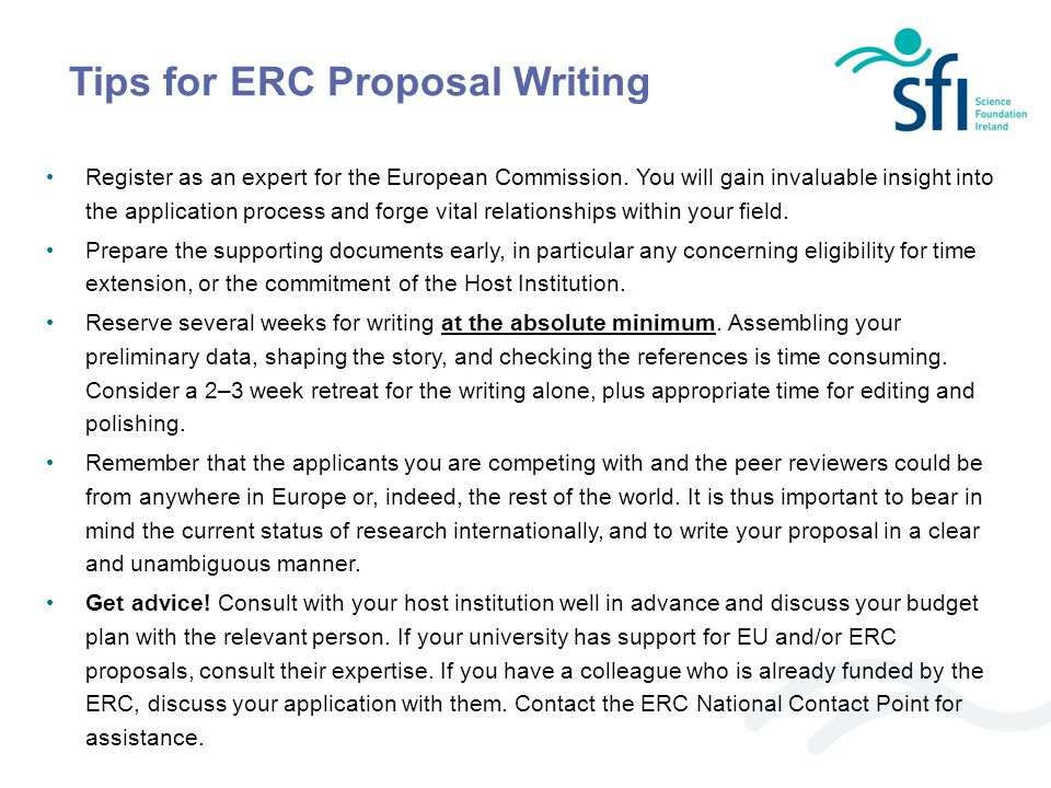 Tips for ERC Proposal Writing Register as an expert for the European Commission. You will gain invaluable insight into the application process and for