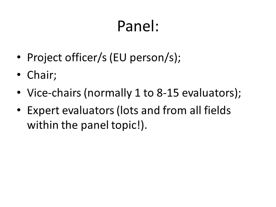 Panel: Project officer/s (EU person/s); Chair; Vice-chairs (normally 1 to 8-15 evaluators); Expert evaluators (lots and from all fields within the panel topic!).
