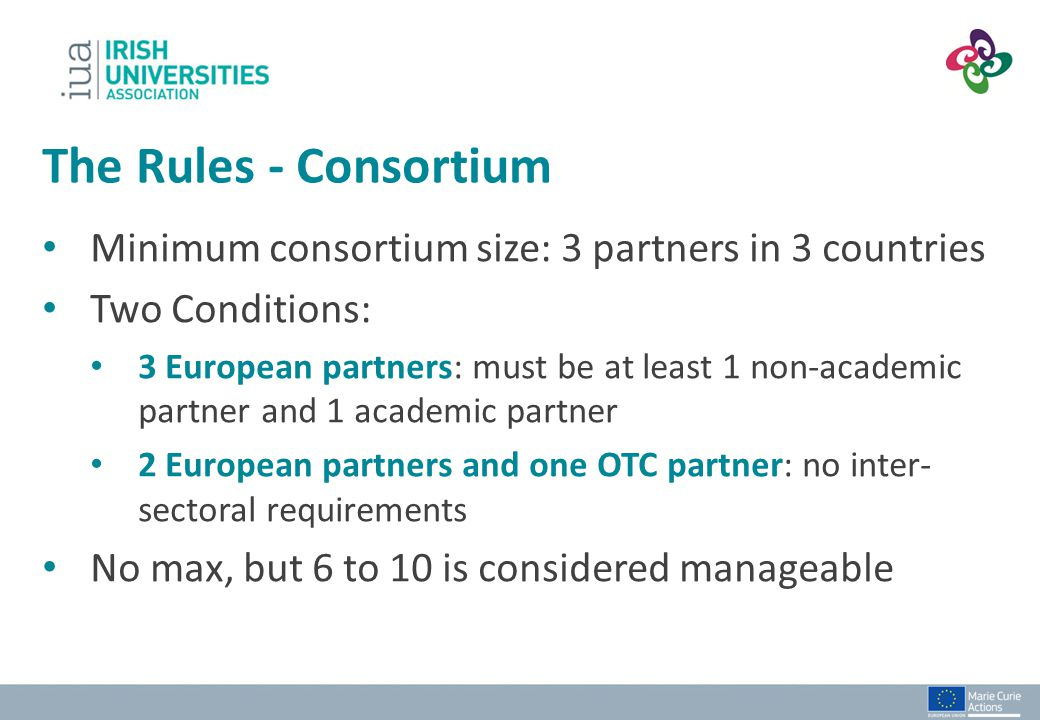 Minimum consortium size: 3 partners in 3 countries Two Conditions: 3 European partners: must be at least 1 non-academic partner and 1 academic partner