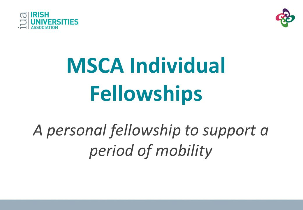 MSCA Individual Fellowships A personal fellowship to support a period of mobility