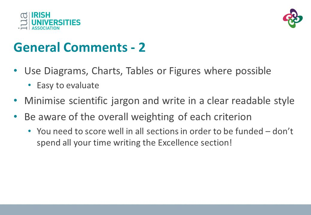 General Comments - 2 Use Diagrams, Charts, Tables or Figures where possible Easy to evaluate Minimise scientific jargon and write in a clear readable