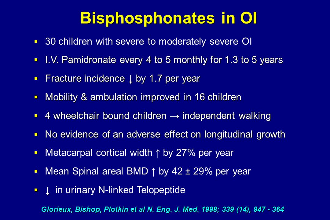 Bisphosphonates in OI  30 children with severe to moderately severe OI  I.V.