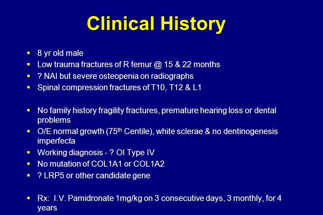 Clinical History  8 yr old male  Low trauma fractures of R 15 & 22 months  .