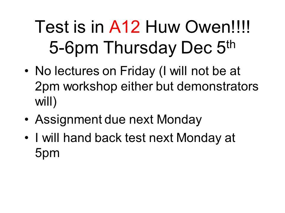 Test is in A12 Huw Owen!!!.