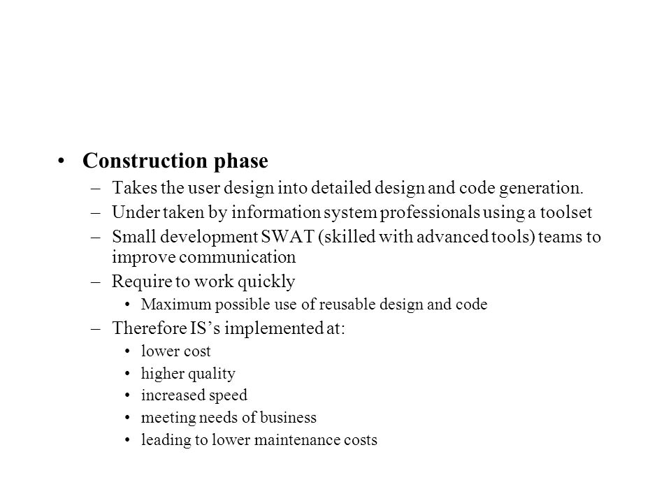 Construction phase –Takes the user design into detailed design and code generation.