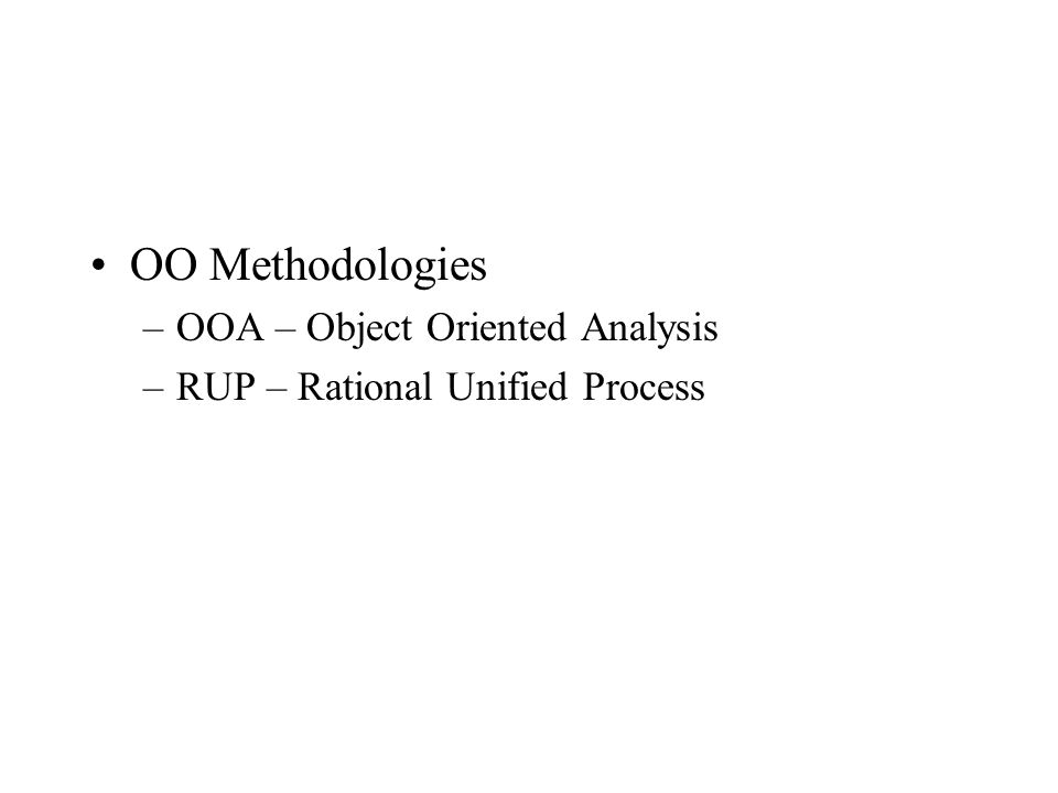 OO Methodologies –OOA – Object Oriented Analysis –RUP – Rational Unified Process