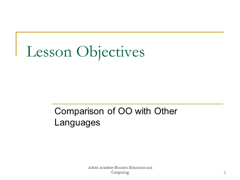 Alford Academy Business Education and Computing2 Lesson Objectives Comparison of OO with Other Languages