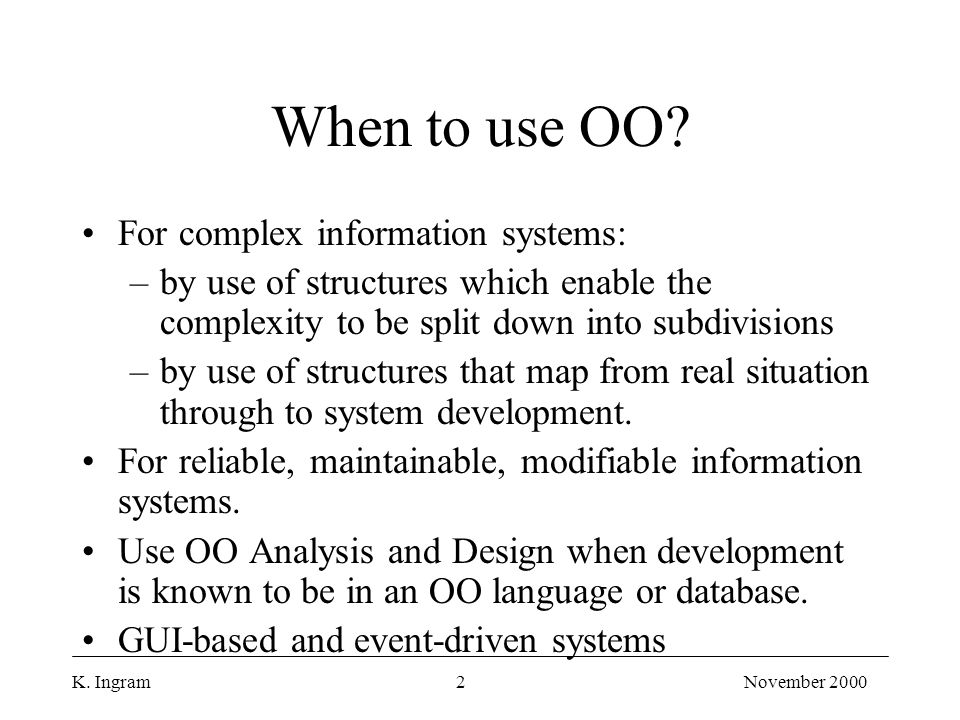 K. Ingram2November 2000 When to use OO.