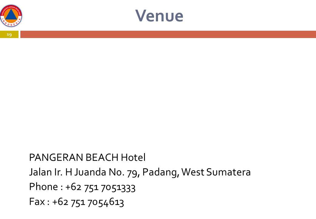 Venue 19 PANGERAN BEACH Hotel Jalan Ir. H Juanda N0. 79, Padang, West Sumatera Phone : +62 751 7051333 Fax : +62 751 7054613