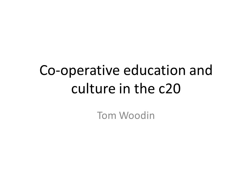 Co-operative education and culture in the c20 Tom Woodin