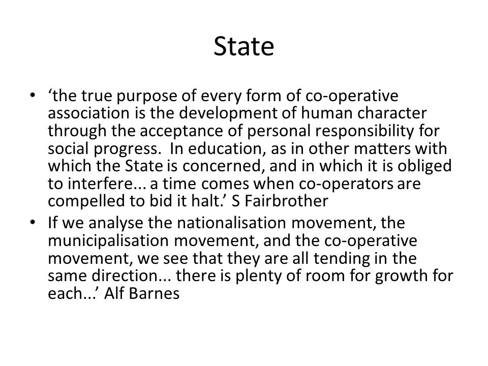 State 'the true purpose of every form of co-operative association is the development of human character through the acceptance of personal responsibility for social progress.