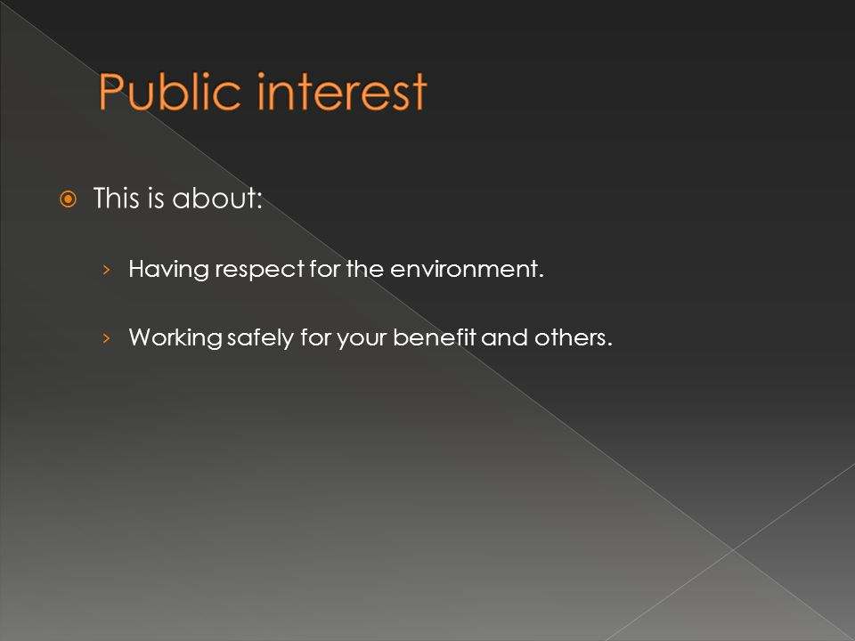  This is about: › Having respect for the environment. › Working safely for your benefit and others.