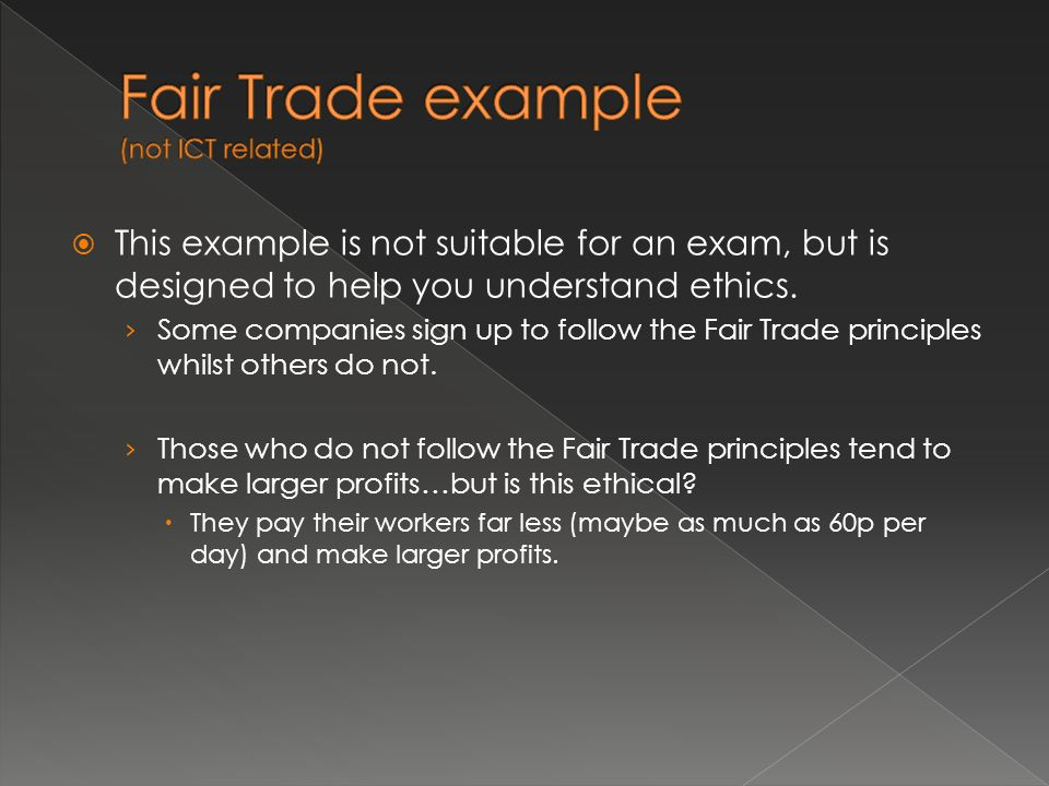  This example is not suitable for an exam, but is designed to help you understand ethics.