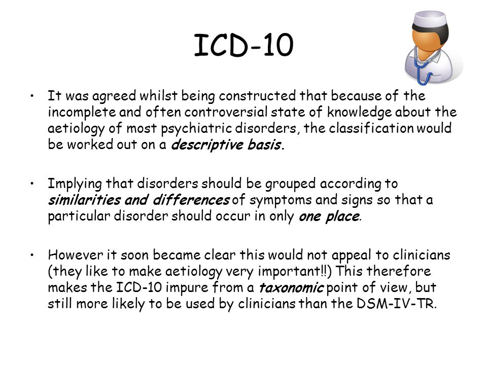 ICD-10 It was agreed whilst being constructed that because of the incomplete and often controversial state of knowledge about the aetiology of most ps