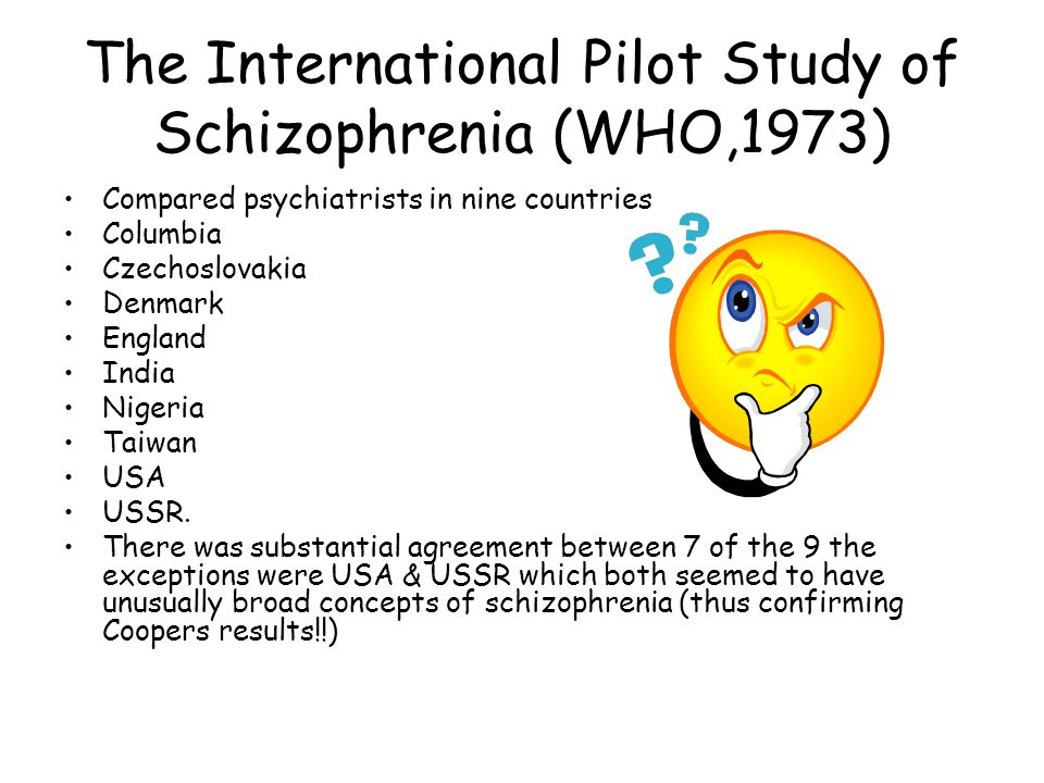 The International Pilot Study of Schizophrenia (WHO,1973) Compared psychiatrists in nine countries Columbia Czechoslovakia Denmark England India Niger