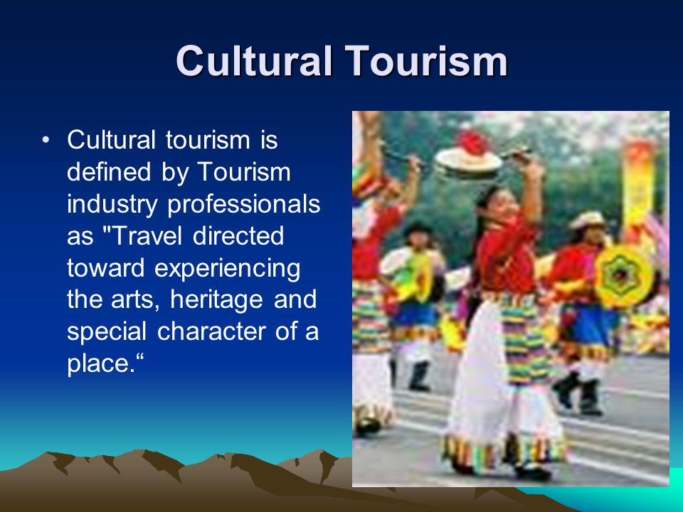 Potential Benefits of Cultural Tourism increased resources for the protection and conservation of natural and cultural heritage resources increased income from tourism expenditures increased induced income from tourism expenditures new employment opportunities new induced employment opportunities increased tax base