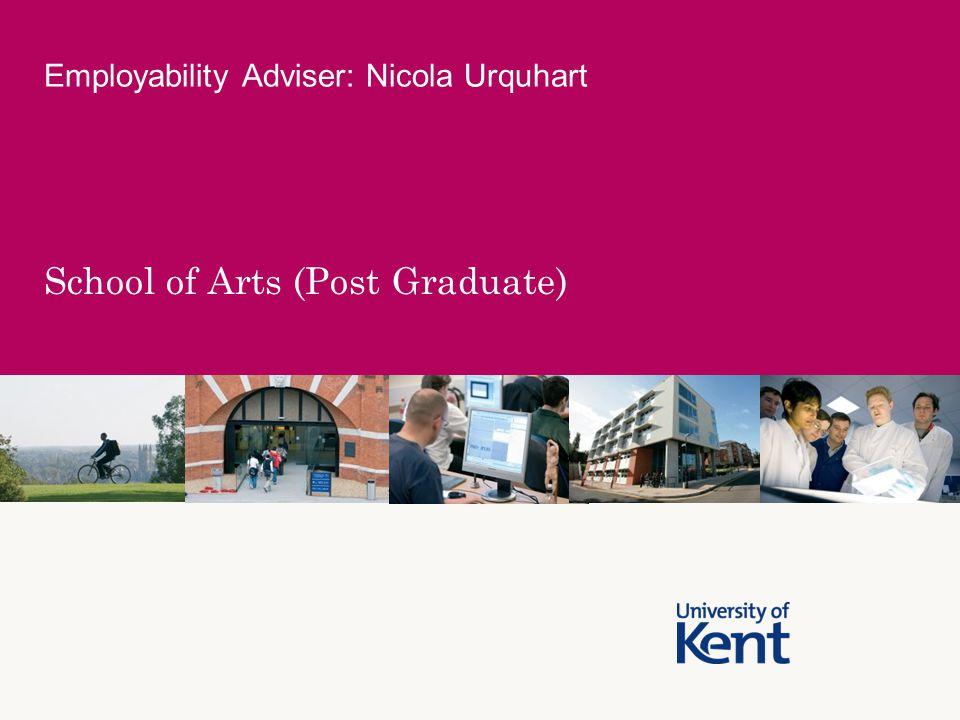 School of Arts (Post Graduate) Employability Adviser: Nicola Urquhart