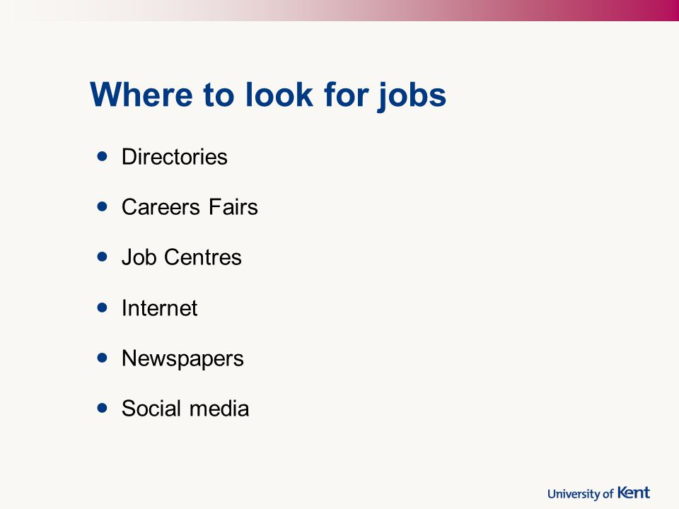 Where to look for jobs Directories Careers Fairs Job Centres Internet Newspapers Social media