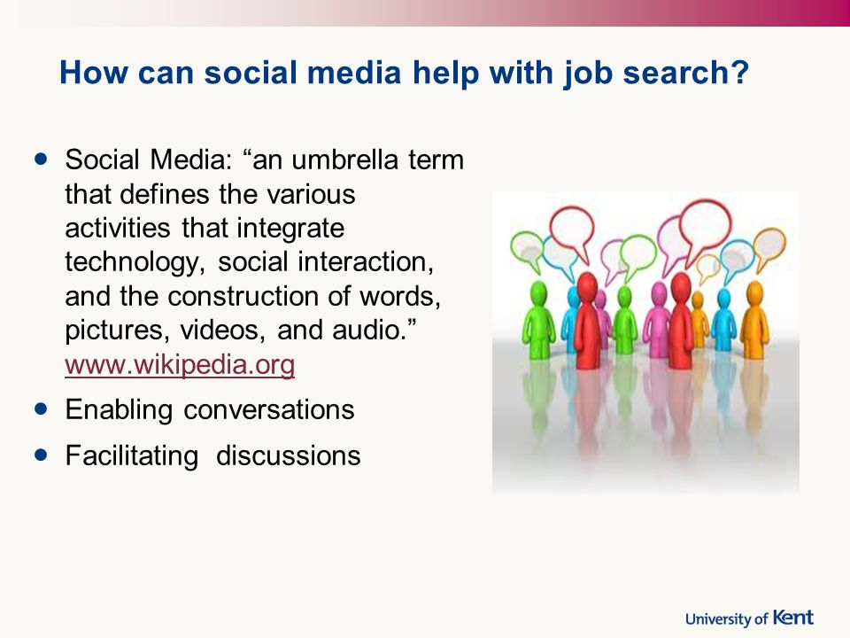"""How can social media help with job search? Social Media: """"an umbrella term that defines the various activities that integrate technology, social inter"""